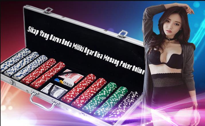 Sikap Yang Mesti Anda Miliki Untuk Menang Poker Online
